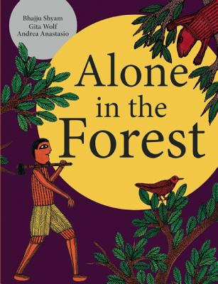 Alone in the Forest By Wolf, Gita/ Anastasio, Andrea/ Shyam, Bhajju (ILT)